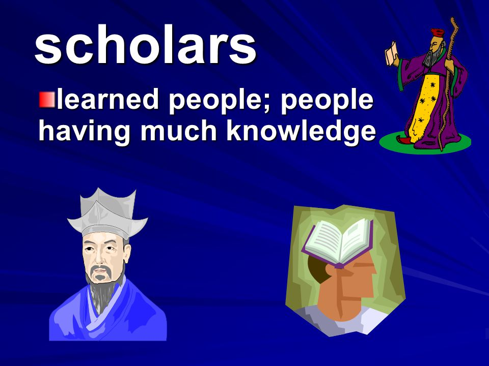 learned people; people having much knowledge
