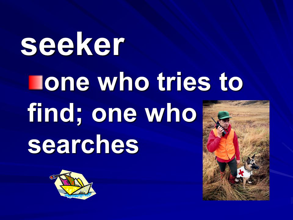 one who tries to find; one who searches