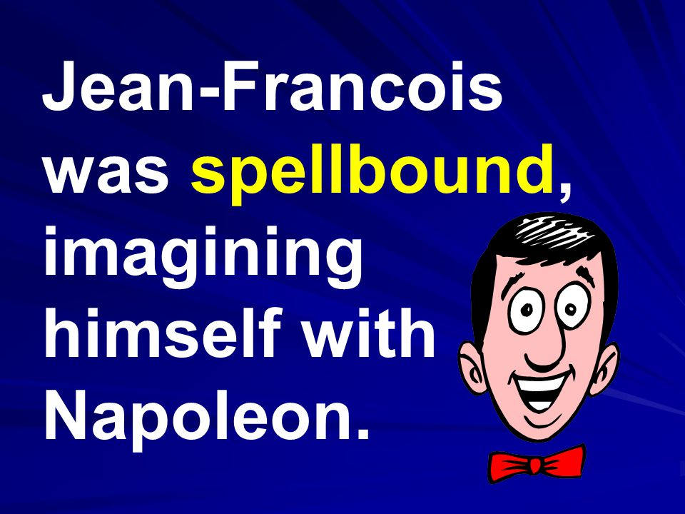 Jean-Francois was spellbound, imagining himself with Napoleon.
