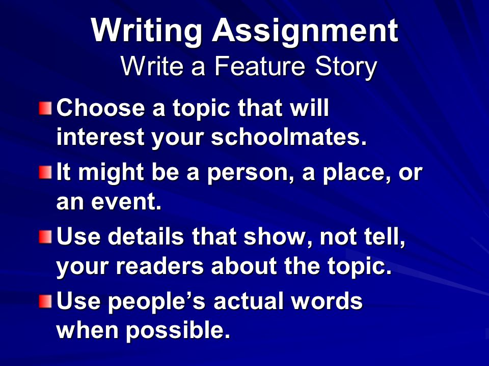 Writing Assignment Write a Feature Story