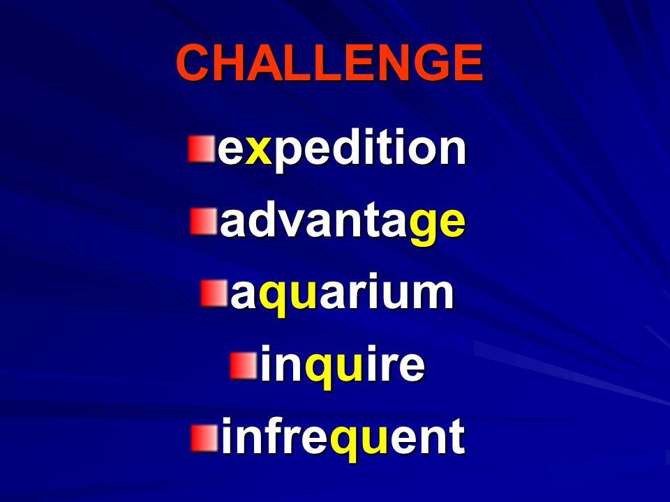 CHALLENGE expedition advantage aquarium inquire infrequent
