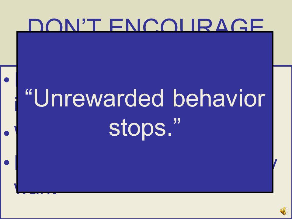 Unrewarded behavior stops.