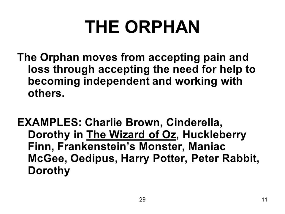 THE ORPHAN The Orphan moves from accepting pain and loss through accepting the need for help to becoming independent and working with others.