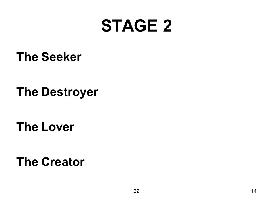 STAGE 2 The Seeker The Destroyer The Lover The Creator 29