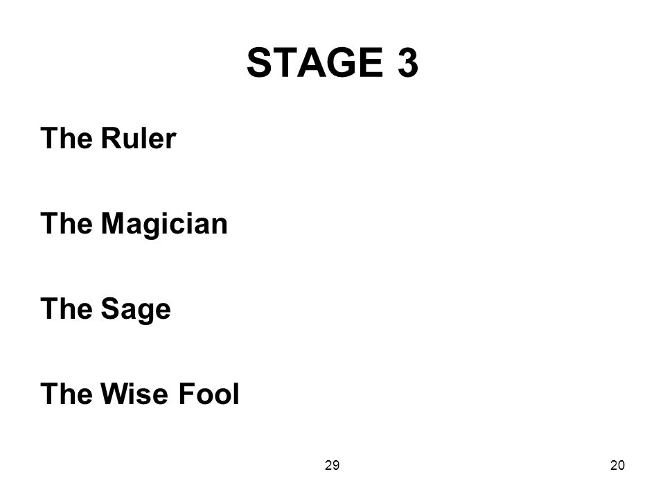 STAGE 3 The Ruler The Magician The Sage The Wise Fool 29