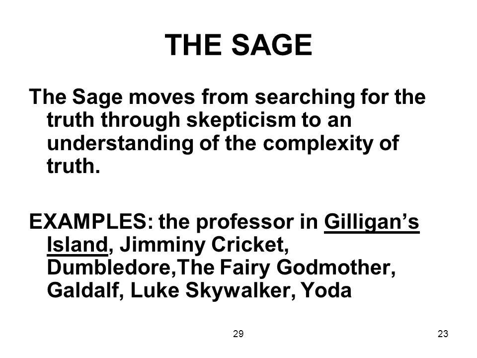 THE SAGE The Sage moves from searching for the truth through skepticism to an understanding of the complexity of truth.