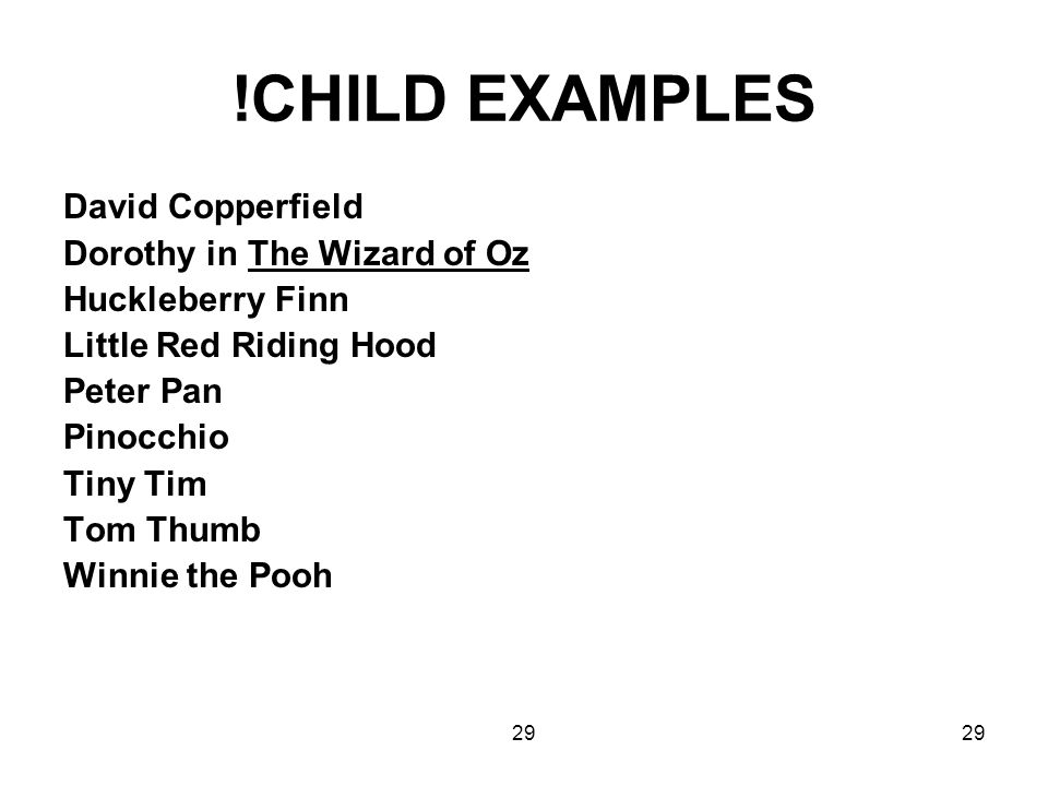 !CHILD EXAMPLES David Copperfield Dorothy in The Wizard of Oz