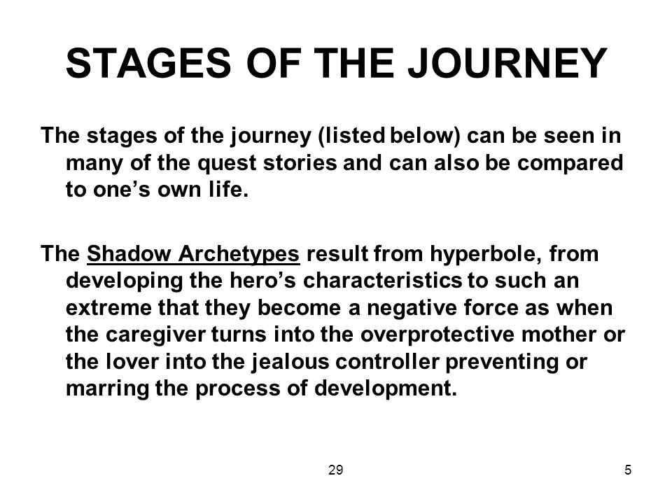 STAGES OF THE JOURNEY The stages of the journey (listed below) can be seen in many of the quest stories and can also be compared to one's own life.