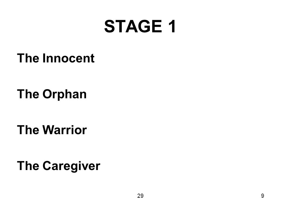 STAGE 1 The Innocent The Orphan The Warrior The Caregiver 29