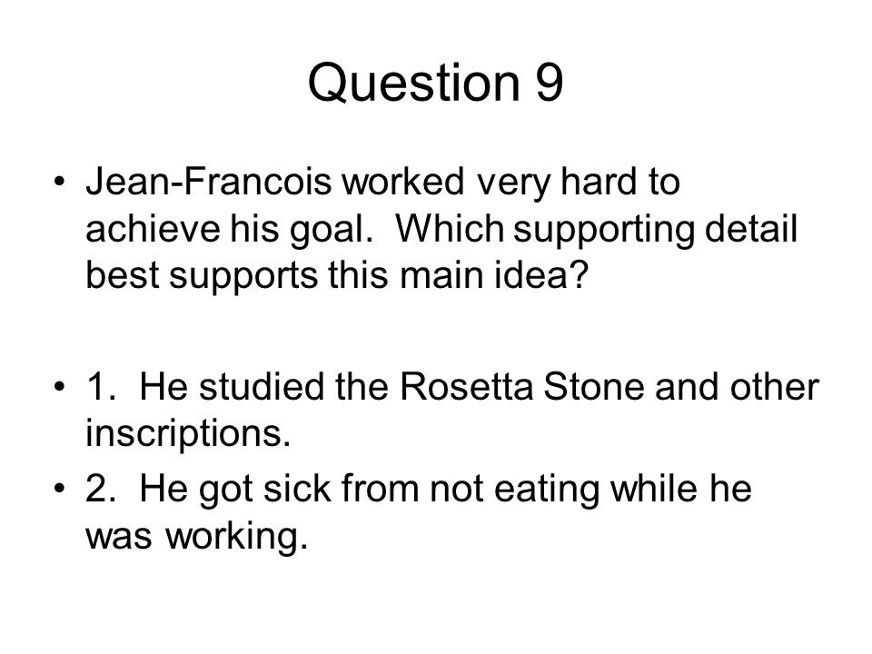 Question 9 Jean-Francois worked very hard to achieve his goal. Which supporting detail best supports this main idea