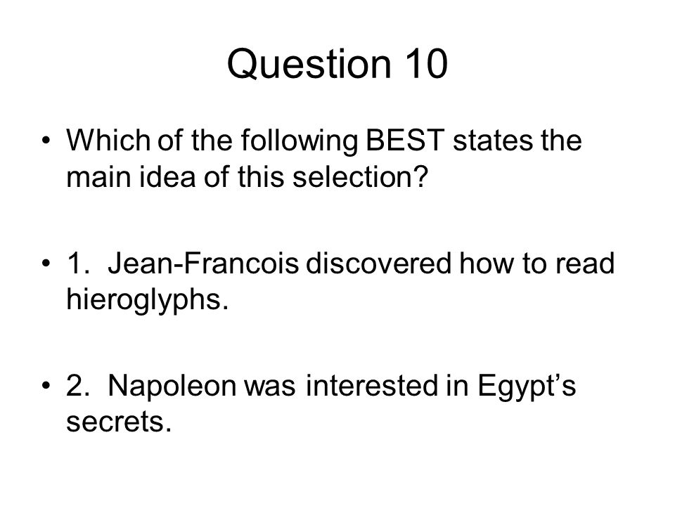 Question 10 Which of the following BEST states the main idea of this selection 1. Jean-Francois discovered how to read hieroglyphs.