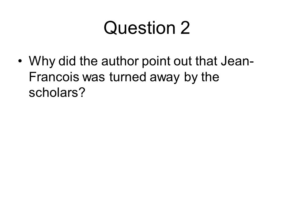 Question 2 Why did the author point out that Jean-Francois was turned away by the scholars