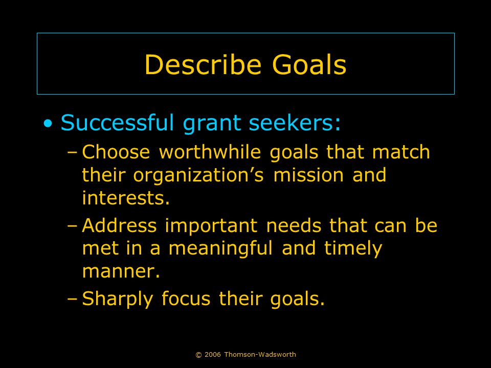 Describe Goals Successful grant seekers: