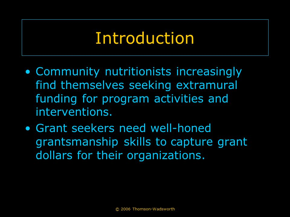 Introduction Community nutritionists increasingly find themselves seeking extramural funding for program activities and interventions.