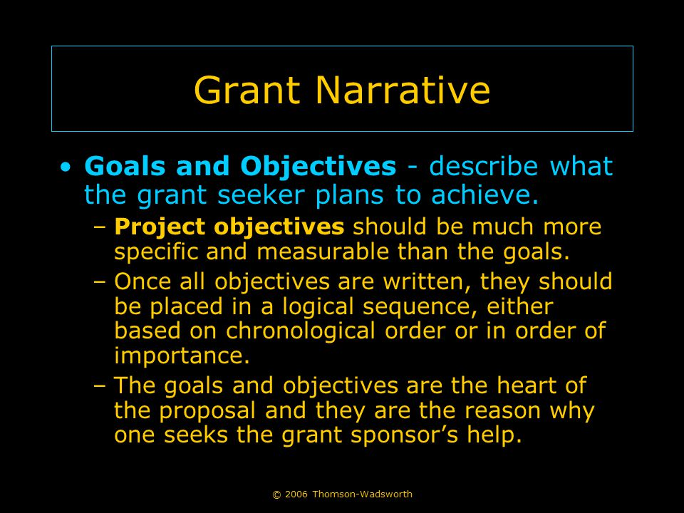 Grant Narrative Goals and Objectives - describe what the grant seeker plans to achieve.