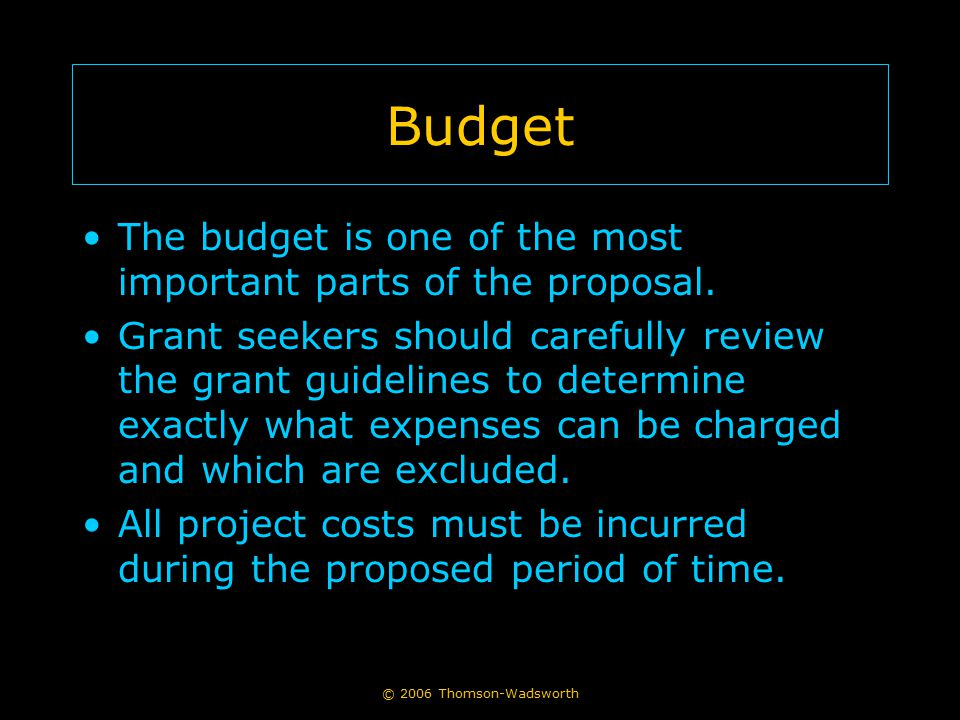 Budget The budget is one of the most important parts of the proposal.