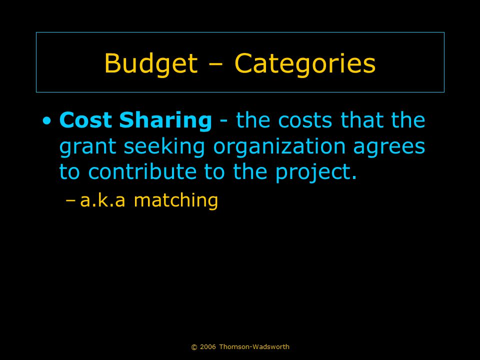 Budget – Categories Cost Sharing - the costs that the grant seeking organization agrees to contribute to the project.