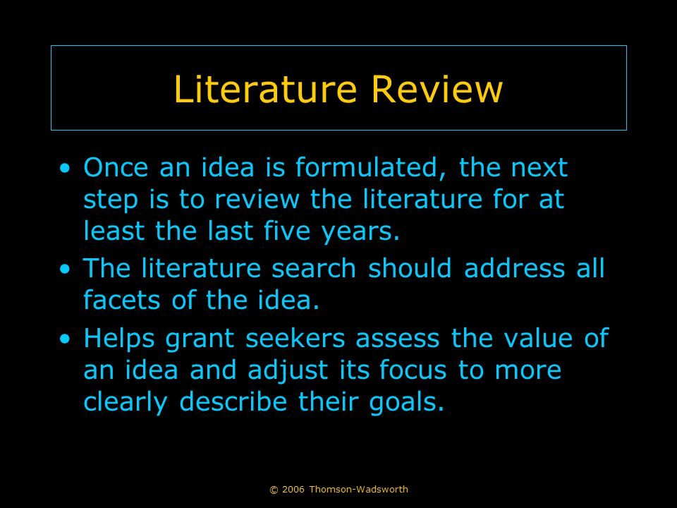 Literature Review Once an idea is formulated, the next step is to review the literature for at least the last five years.