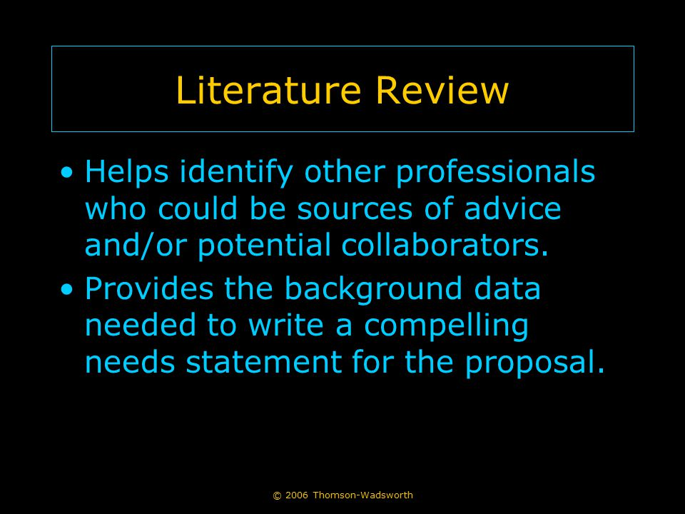 Literature Review Helps identify other professionals who could be sources of advice and/or potential collaborators.