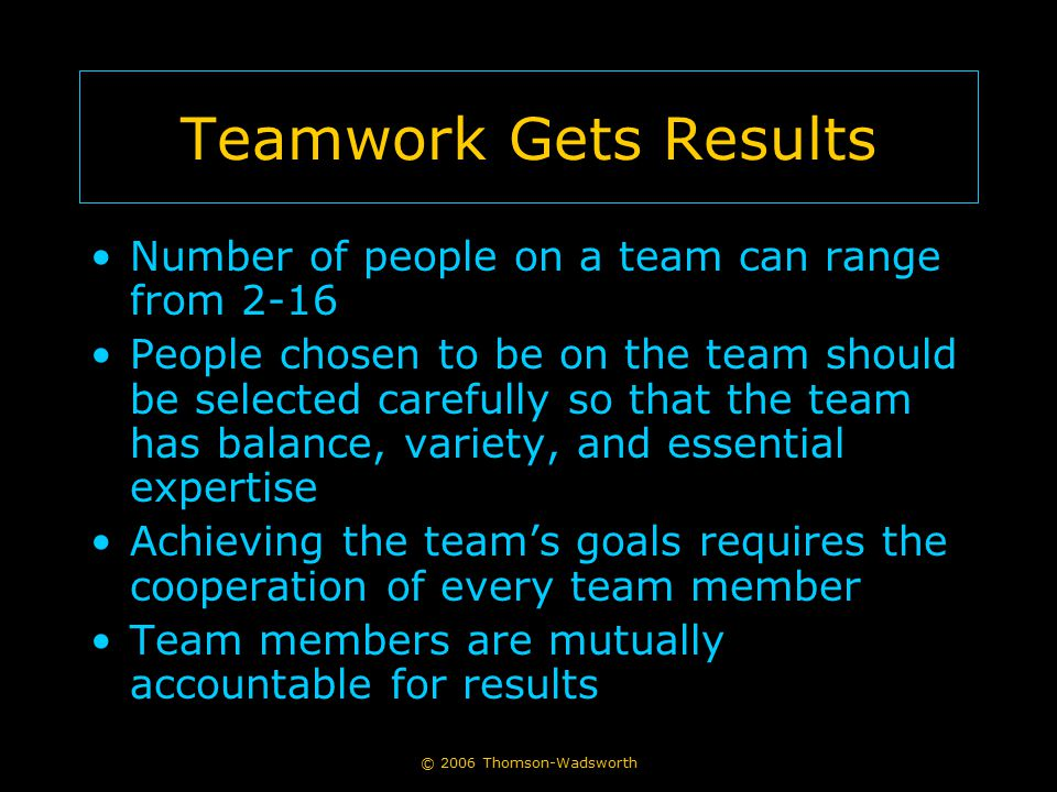 Teamwork Gets Results Number of people on a team can range from 2-16