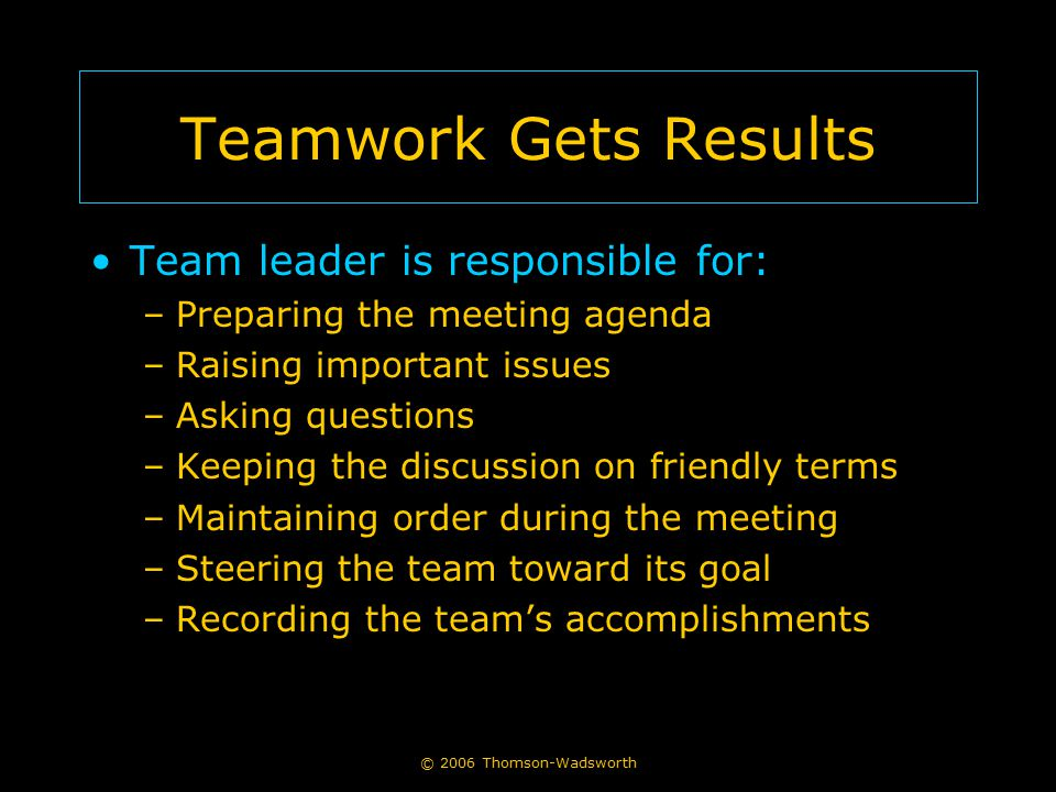 Teamwork Gets Results Team leader is responsible for: