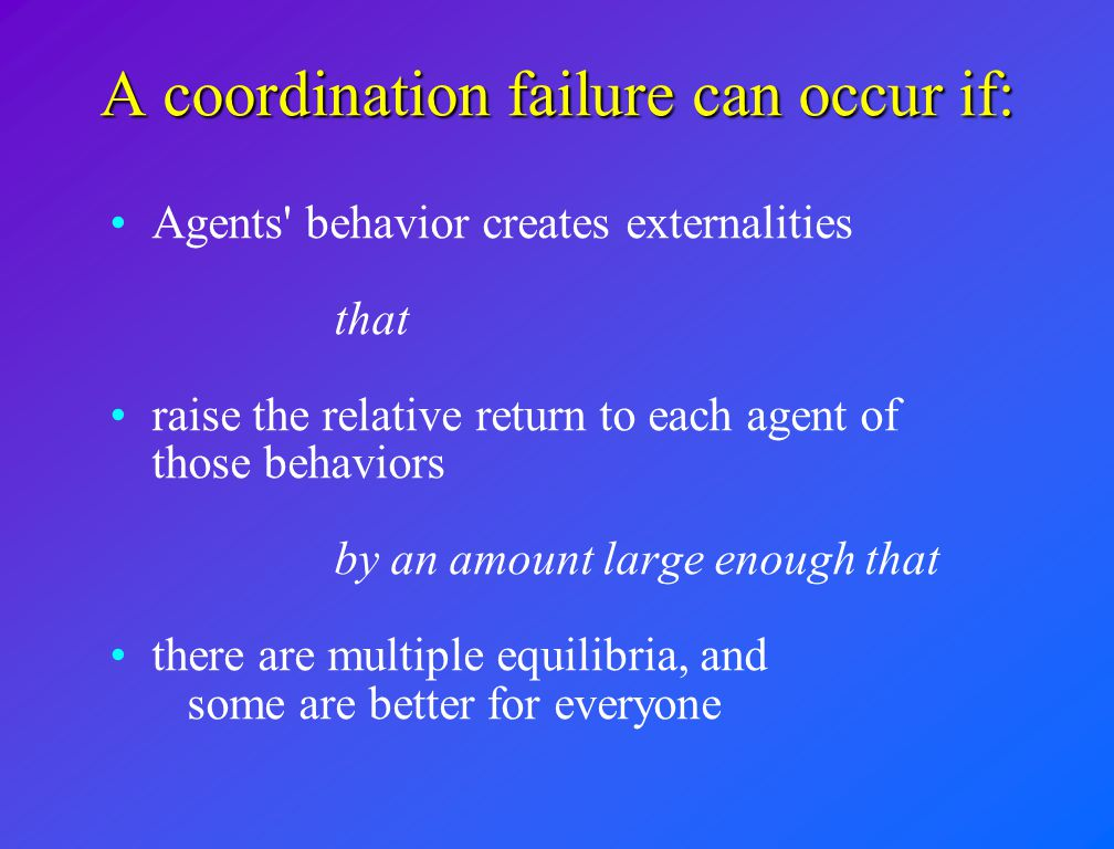 A coordination failure can occur if: