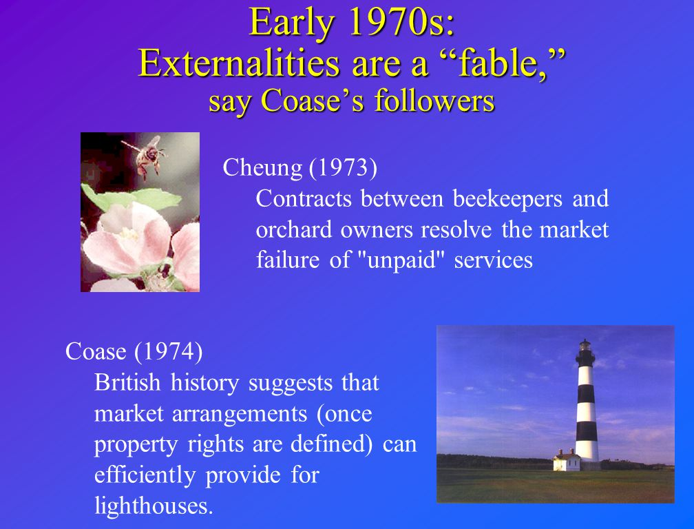 Early 1970s: Externalities are a fable, say Coase's followers