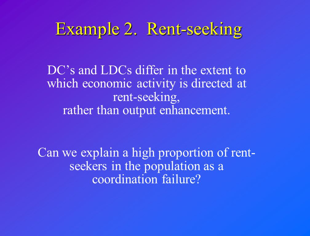 Example 2. Rent-seeking
