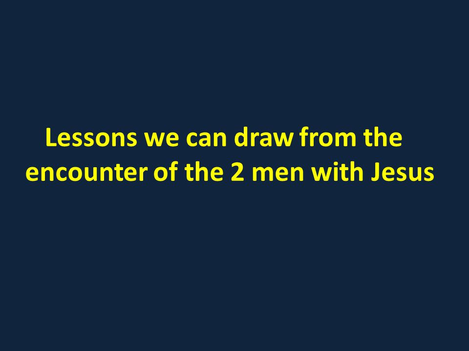 Lessons we can draw from the encounter of the 2 men with Jesus