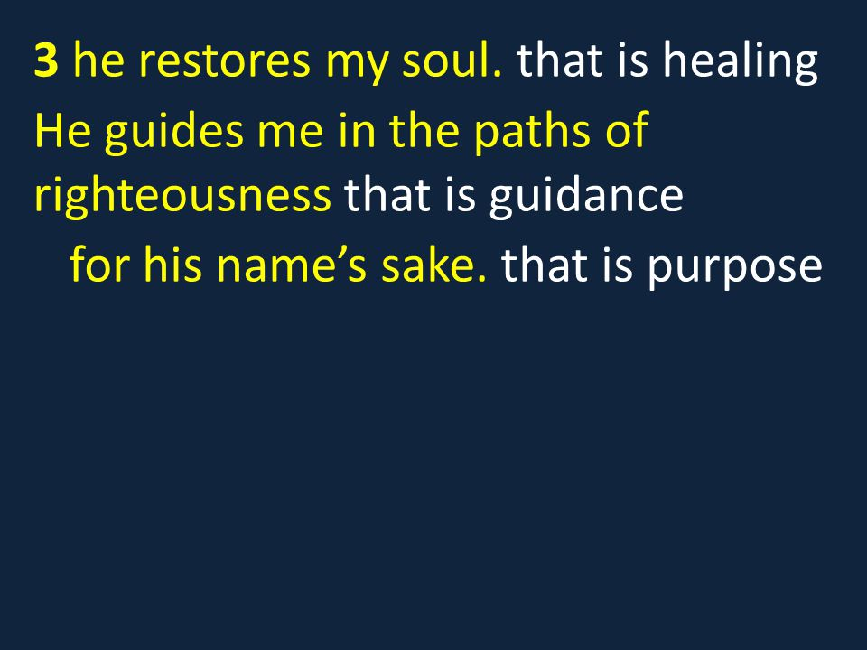 3 he restores my soul. that is healing