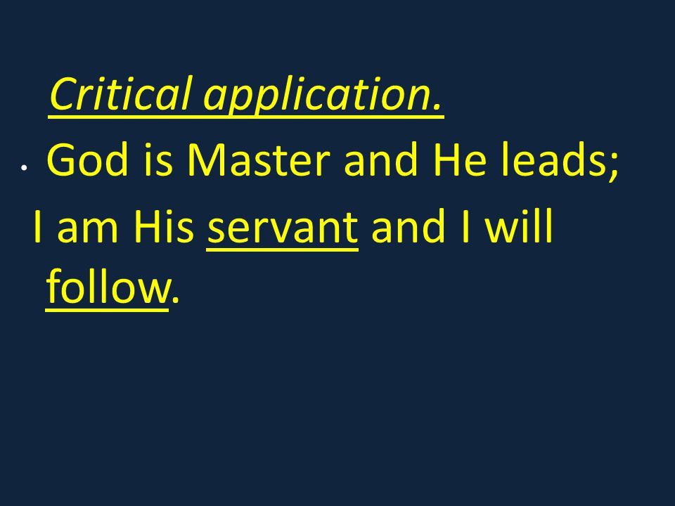 God is Master and He leads; I am His servant and I will follow.