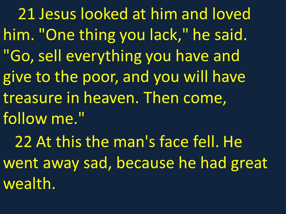 21 Jesus looked at him and loved him. One thing you lack, he said