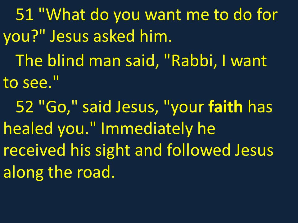 51 What do you want me to do for you Jesus asked him.