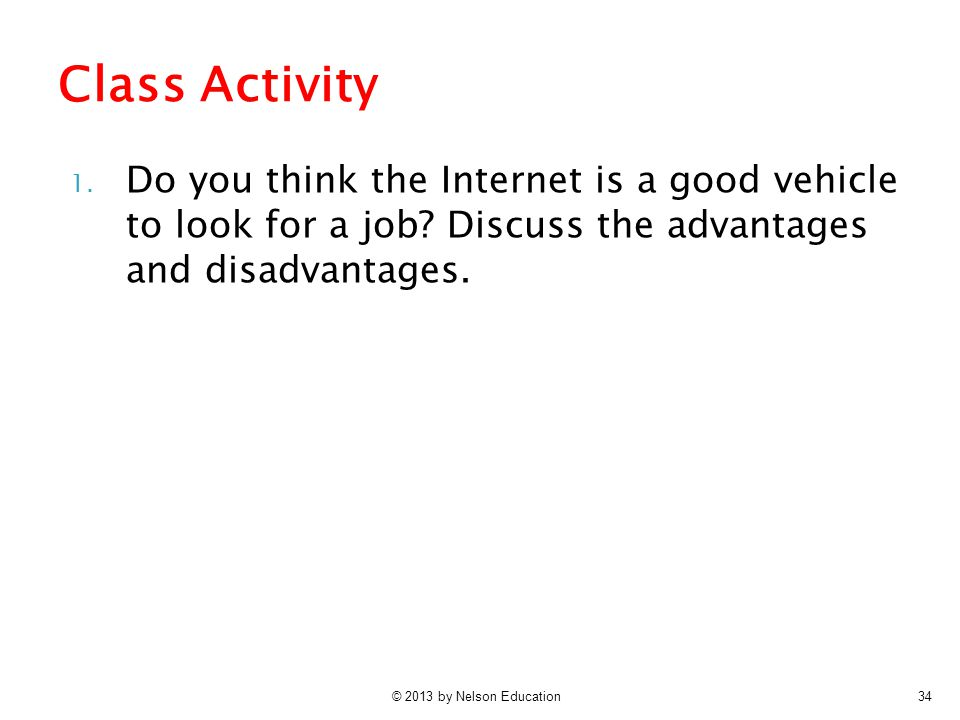 Class Activity Do you think the Internet is a good vehicle to look for a job Discuss the advantages and disadvantages.