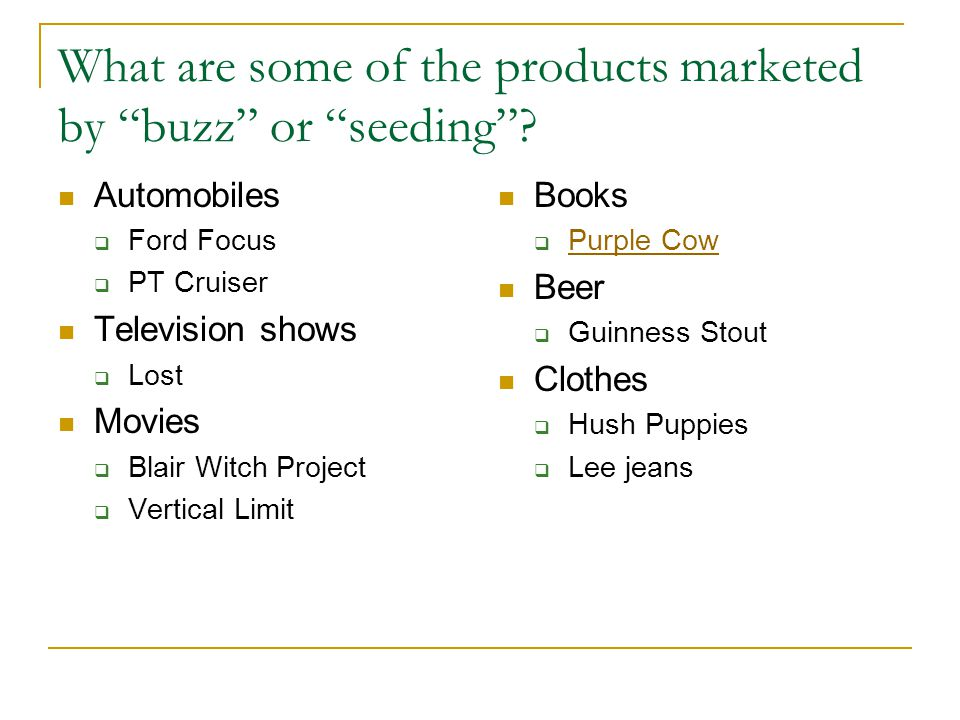 What are some of the products marketed by buzz or seeding