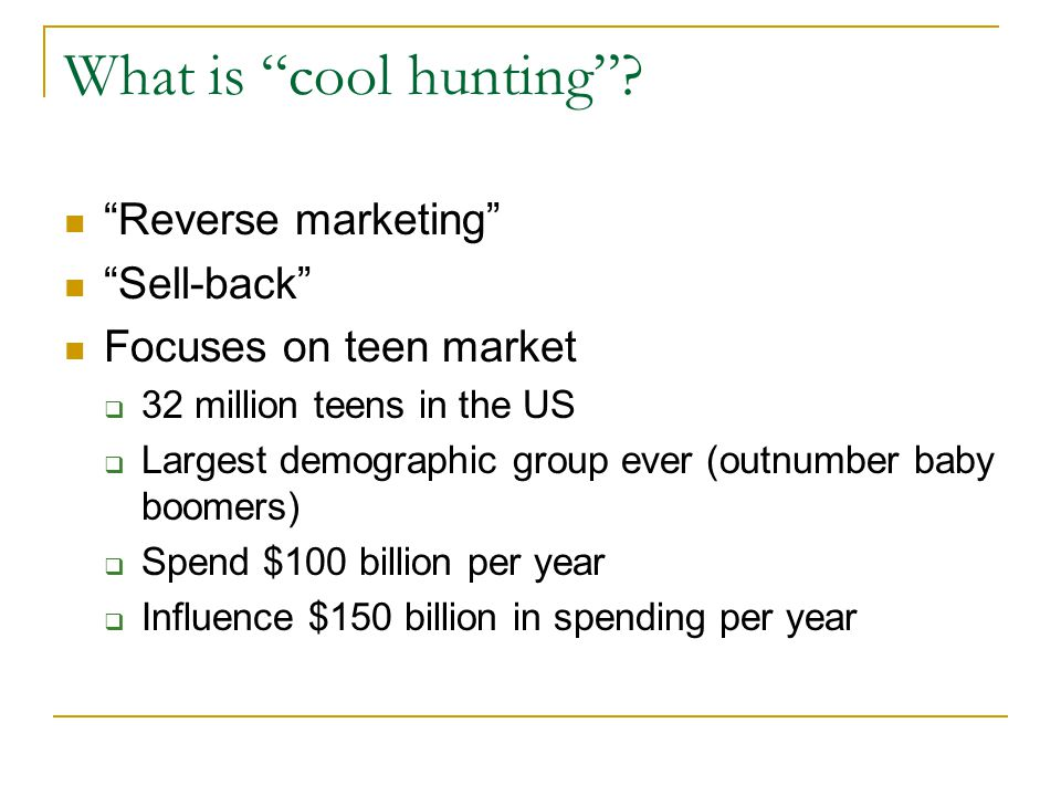 What is cool hunting Reverse marketing Sell-back