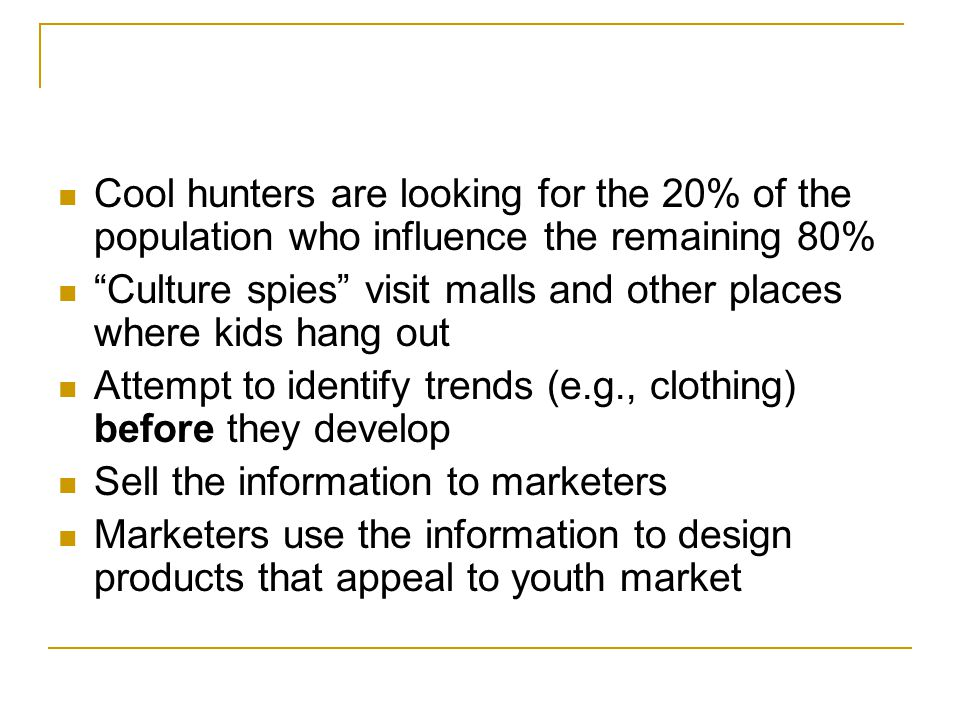 Cool hunters are looking for the 20% of the population who influence the remaining 80%
