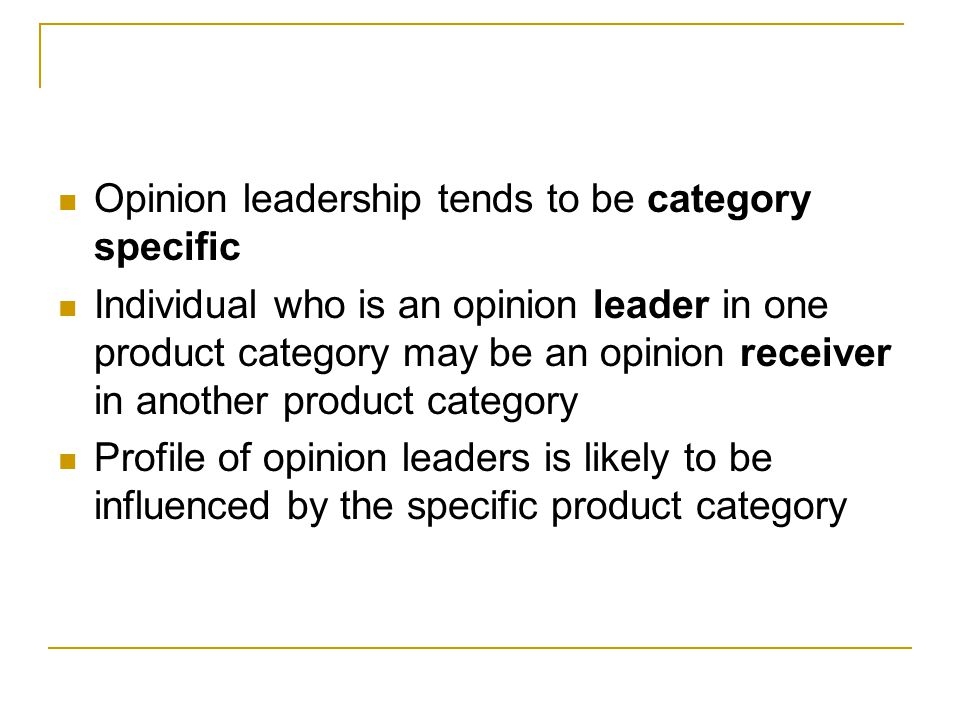 Opinion leadership tends to be category specific