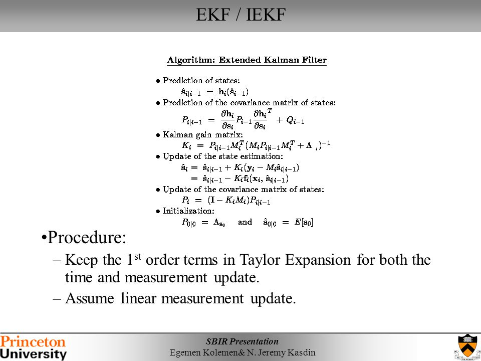 EKF / IEKF Procedure: Keep the 1st order terms in Taylor Expansion for both the time and measurement update.