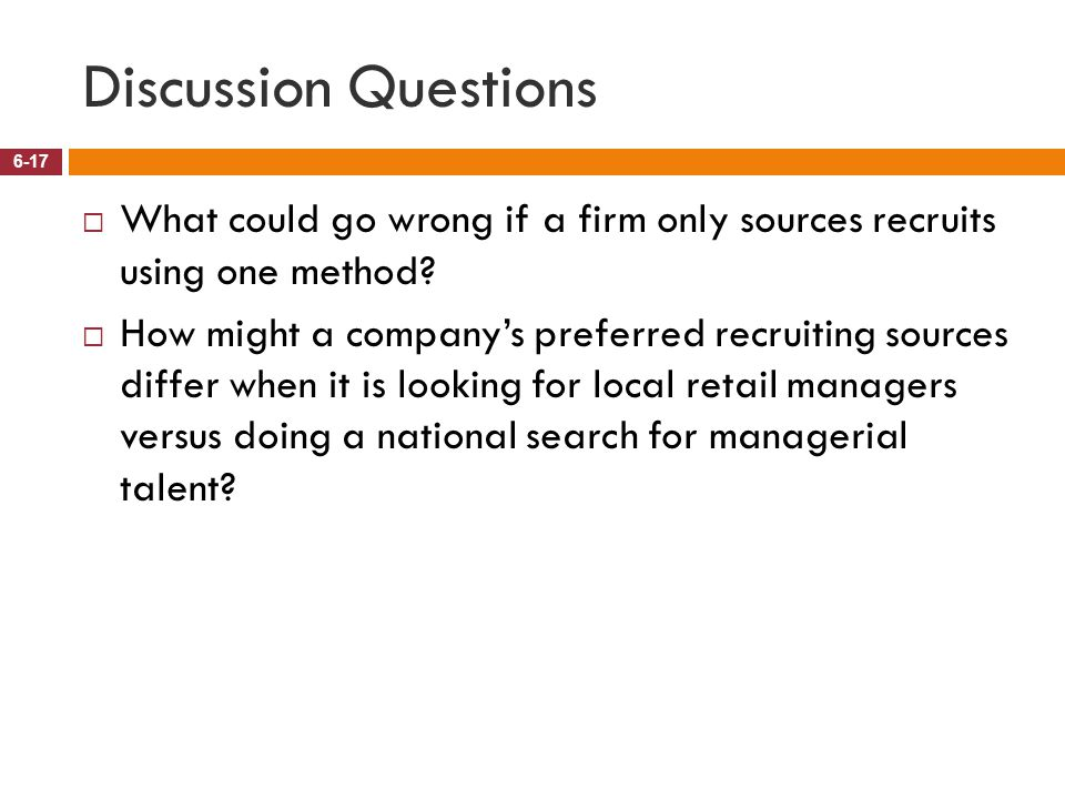 Discussion Questions What could go wrong if a firm only sources recruits using one method