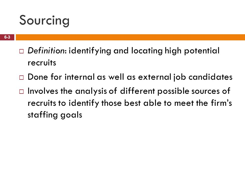 Sourcing Definition: identifying and locating high potential recruits