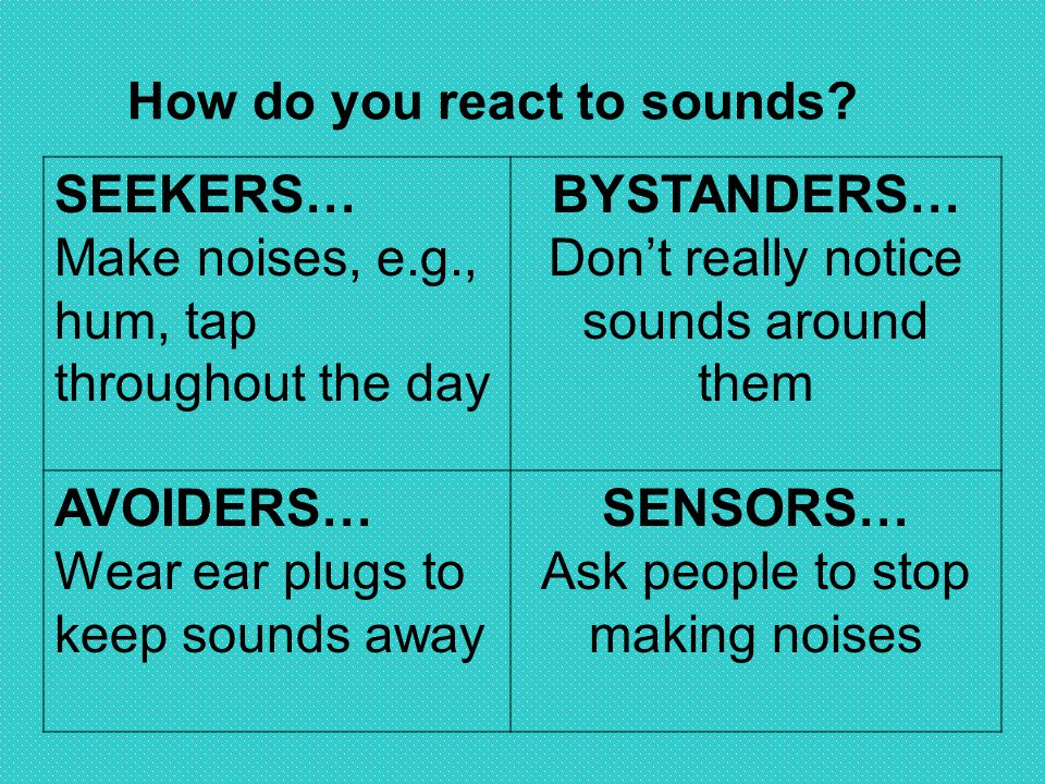 How do you react to sounds SEEKERS…