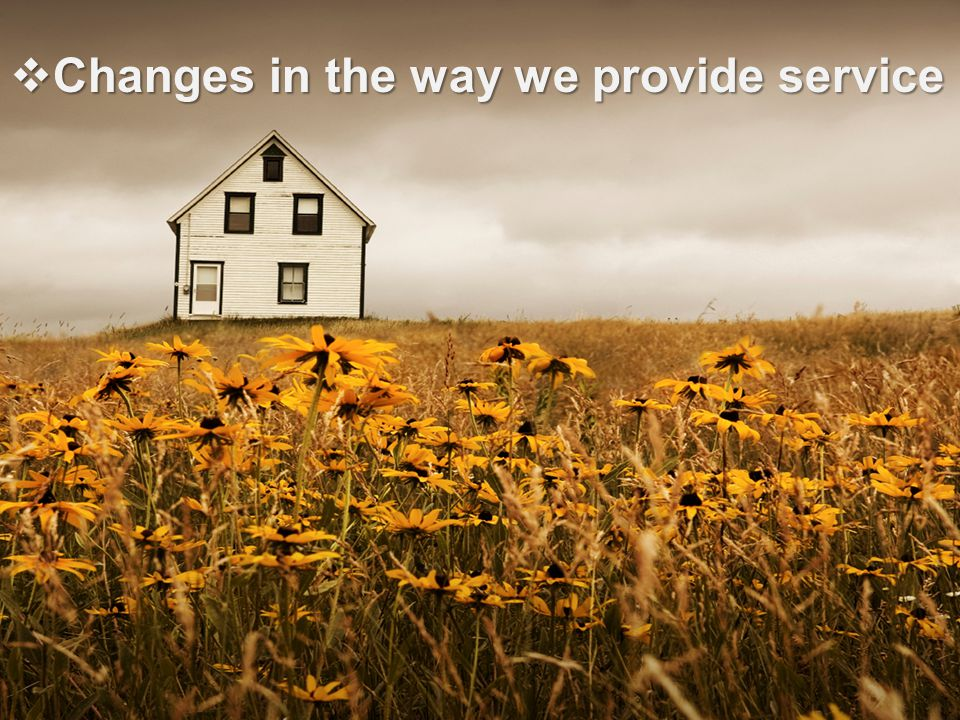 Changes in the way we provide service