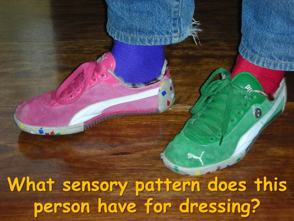 What sensory pattern does this person have for dressing