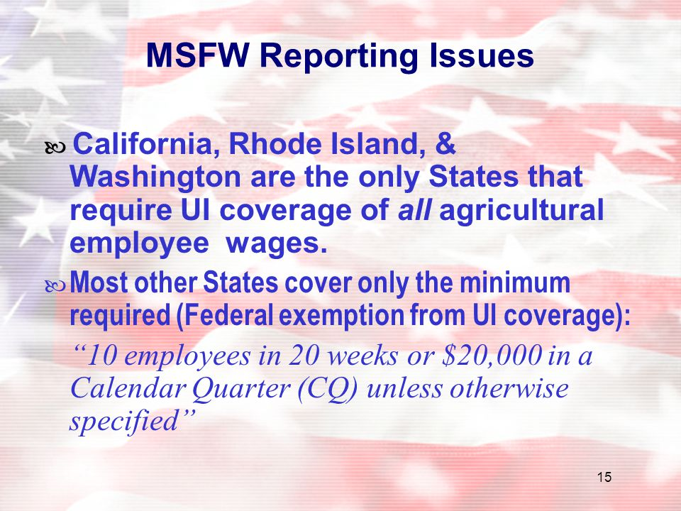 MSFW Reporting Issues  California, Rhode Island, & Washington are the only States that require UI coverage of all agricultural employee wages.