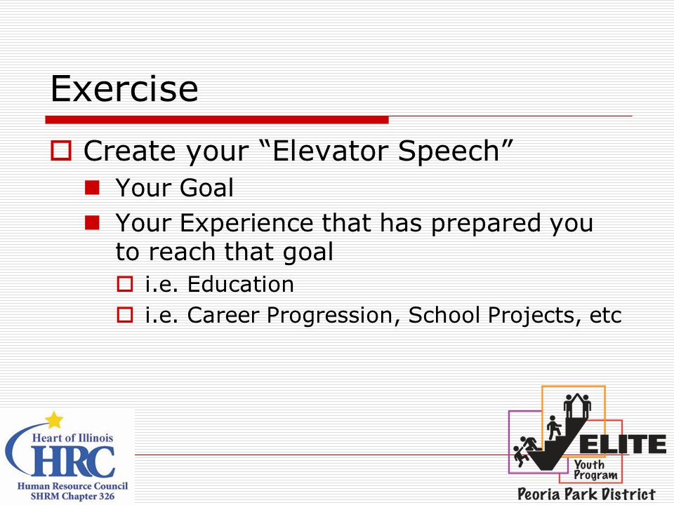 Exercise Create your Elevator Speech Your Goal