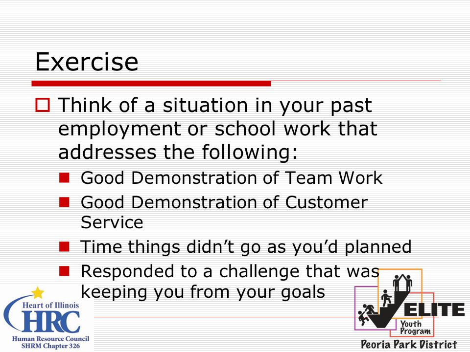 Exercise Think of a situation in your past employment or school work that addresses the following: Good Demonstration of Team Work.