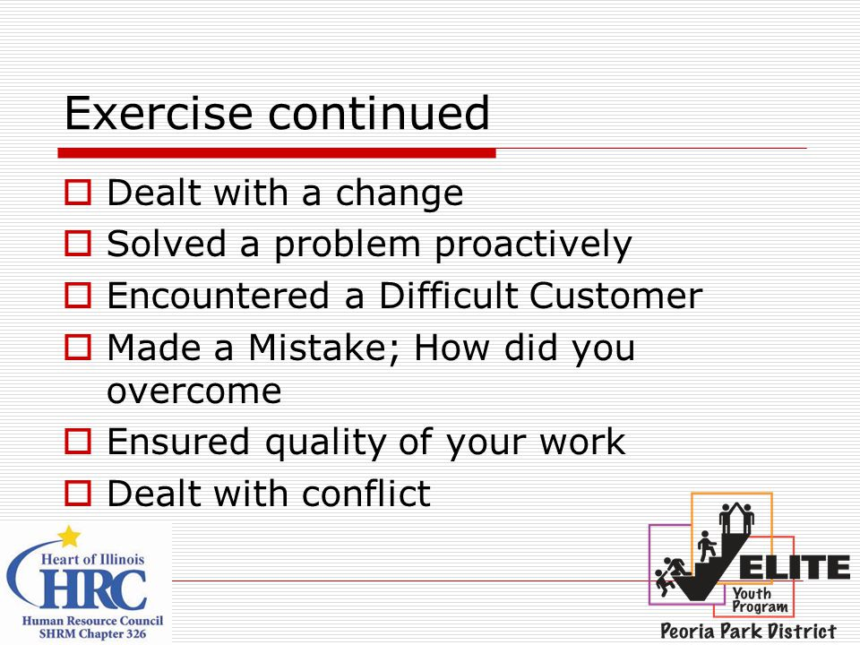Exercise continued Dealt with a change Solved a problem proactively