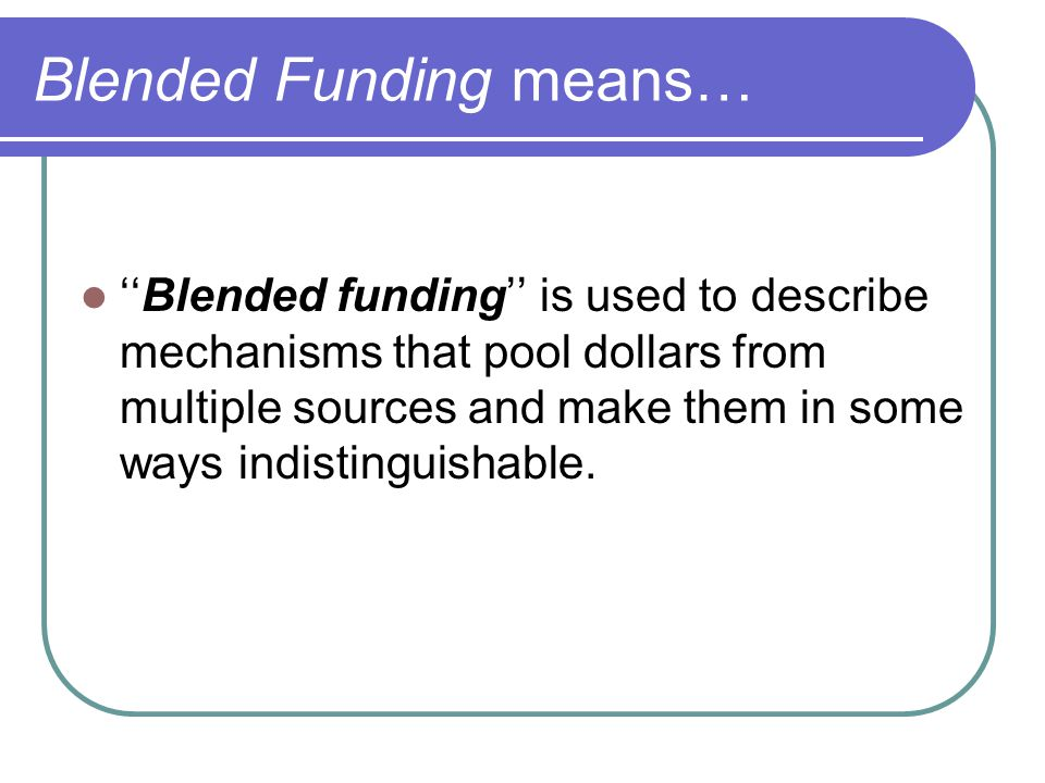 Blended Funding means…