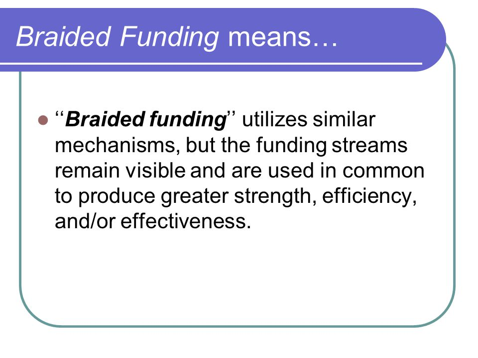 Braided Funding means…